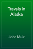 John Muir - Travels in Alaska artwork