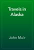 John Muir - Travels in Alaska  artwork