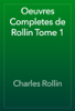 Charles Rollin - Oeuvres Completes de Rollin Tome 1 artwork