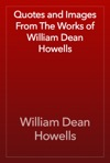 Quotes And Images From The Works Of William Dean Howells
