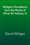 Widger's Quotations from the Works of Oliver W. Holmes, Sr
