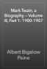 Albert Bigelow Paine - Mark Twain, a Biography — Volume III, Part 1: 1900-1907 обложка