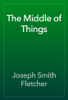 Joseph Smith Fletcher - The Middle of Things artwork