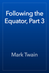 Following the Equator, Part 3
