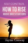 Self Control How To Rise Above Bad Situations