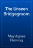 May Agnes Fleming - The Unseen Bridgegroom artwork