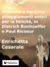 Memoria E Perdono Atteggiamenti Ontici Per La Felicit  In Dietrich Bonhoeffer E Paul Ricoeur