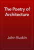 John Ruskin - The Poetry of Architecture artwork