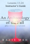 Lessons 13-24 For Instructors Guide To An Archaeology Of The Fall And Related Scriptures