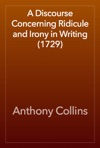 A Discourse Concerning Ridicule And Irony In Writing 1729