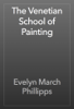 Evelyn March Phillipps - The Venetian School of Painting  artwork
