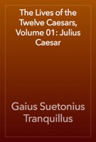 The Lives of the Twelve Caesars, Volume 01: Julius Caesar