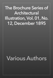 The Brochure Series Of Architectural Illustration Vol 01 No 12 December 1895