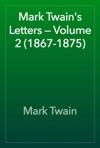 Mark Twains Letters  Volume 2 1867-1875