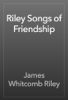 James Whitcomb Riley - Riley Songs of Friendship artwork
