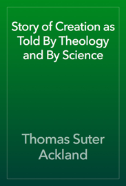 Story of Creation as Told By Theology and By Science book