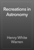 Henry White Warren - Recreations in Astronomy artwork