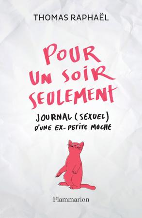 Pour un soir seulement. Journal (sexuel) d'une ex-petite moche - Thomas Raphaël