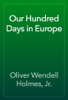 Oliver Wendell Holmes, Jr. - Our Hundred Days in Europe artwork