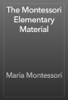 Maria Montessori - The Montessori Elementary Material artwork