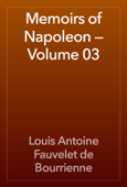 Memoirs of Napoleon — Volume 03
