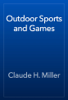 Claude H. Miller - Outdoor Sports and Games artwork
