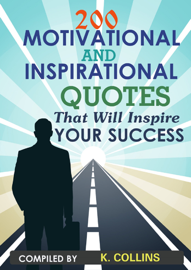 200 Motivational and inspirational Quotes That Will Inspire Your Success book