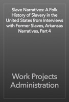 Slave Narratives: A Folk History of Slavery in the United States from Interviews with Former Slaves, Arkansas Narratives, Part 4