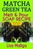 Matcha Green Tea Melt & Pour Soap Recipe