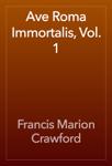 Ave Roma Immortalis, Vol. 1