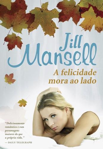 Jill Mansell - A Felicidade Mora ao Lado