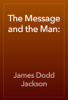 James Dodd Jackson - The Message and the Man: artwork