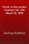 Punch Or The London Charivari Vol 104 March 25 1893