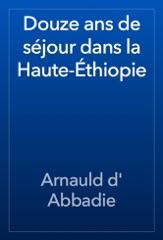 Douze ans de séjour dans la Haute-Éthiopie