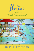 Belize Is It Your Final Destination?