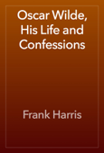 Oscar Wilde, His Life and Confessions