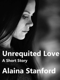 UNREQUITED LOVE, A WOMANS WAY SHORT STORY 1