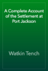 Watkin Tench - A Complete Account of the Settlement at Port Jackson artwork