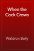 Waldron Baily - When the Cock Crows artwork