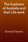 The Explorers Of Australia And Their Life-work