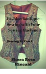 Fashion Boutique Sewing With Your Sewing Machine