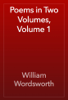 William Wordsworth - Poems in Two Volumes, Volume 1 artwork
