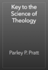 Parley P. Pratt - Key to the Science of Theology artwork