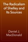 The Radicalism Of Shelley And Its Sources