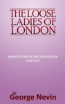 The Loose Ladies Of London