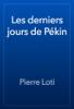 Pierre Loti - Les derniers jours de PГ©kin artwork