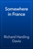 Richard Harding Davis - Somewhere in France artwork