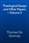 Theological Essays And Other Papers  Volume 2