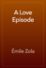 A Love Episode - Émile Zola