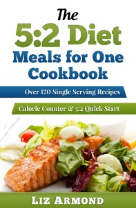 The 5:2 Diet Meals for One Cookbook: Over 120 Single Serving Recipes da Liz Armond